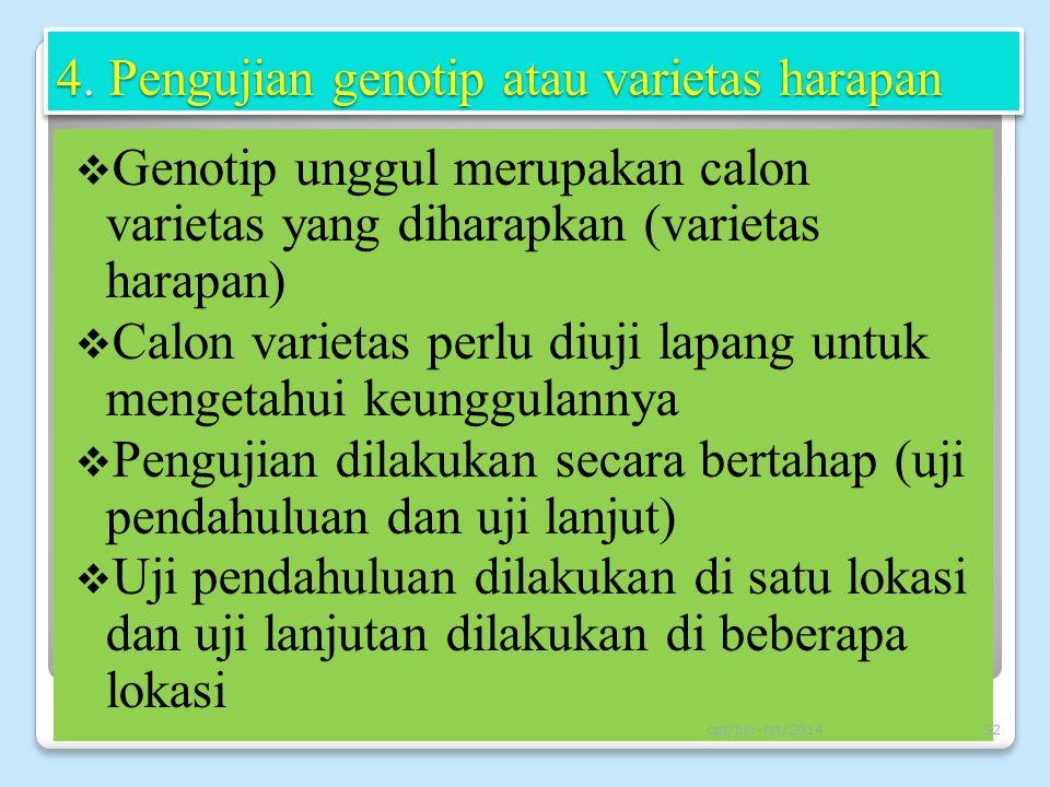 4. Pengujian genotip atau varietas harapan  Genotip unggul merupakan calon varietas yang diharapkan (varietas harapan)  Calon varietas perlu diuji l