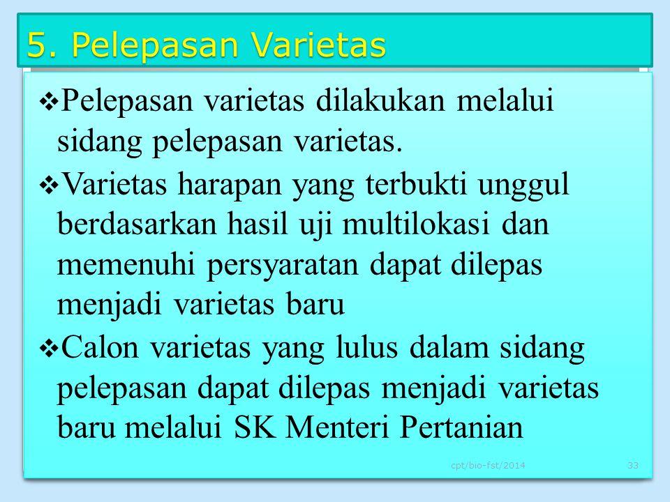 5. Pelepasan Varietas  Pelepasan varietas dilakukan melalui sidang pelepasan varietas.  Varietas harapan yang terbukti unggul berdasarkan hasil uji