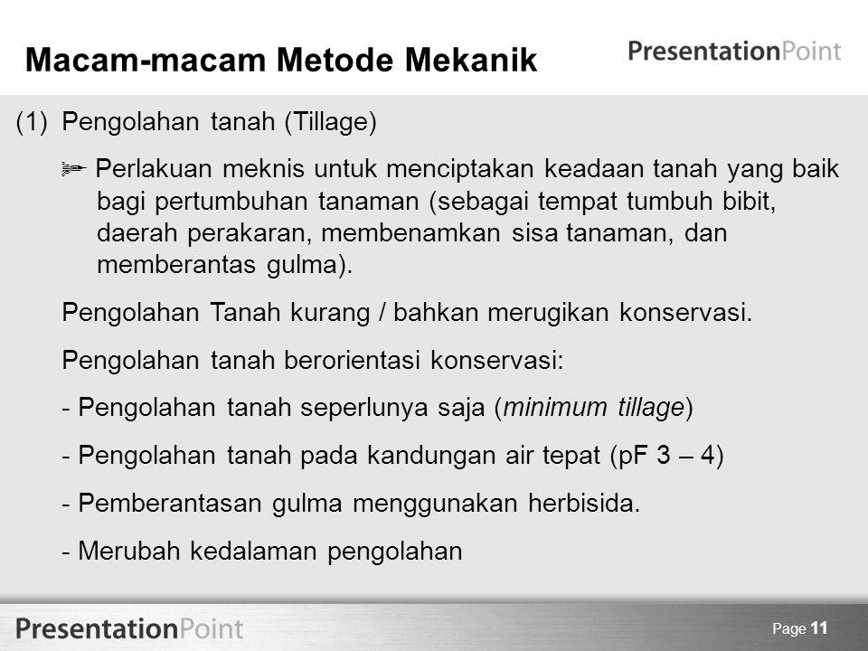 Page 11 Macam-macam Metode Mekanik (1) Pengolahan tanah (Tillage)  Perlakuan meknis untuk menciptakan keadaan tanah yang baik bagi pertumbuhan tanama