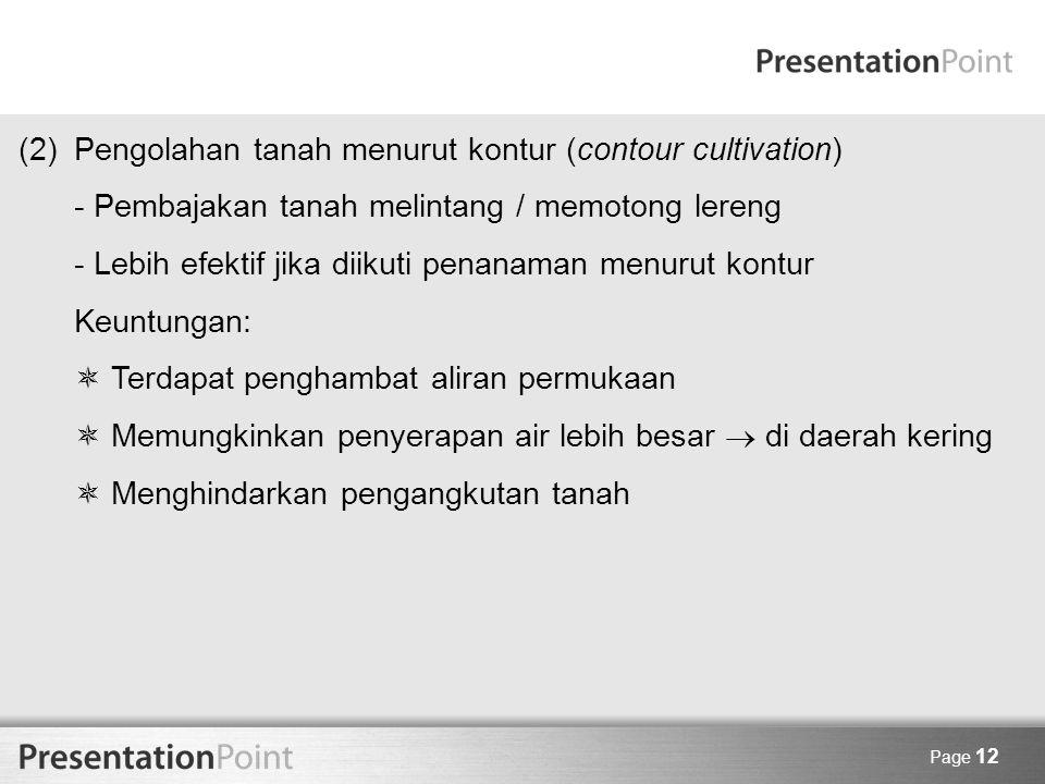 Page 12 (2) Pengolahan tanah menurut kontur (contour cultivation) - Pembajakan tanah melintang / memotong lereng - Lebih efektif jika diikuti penanama