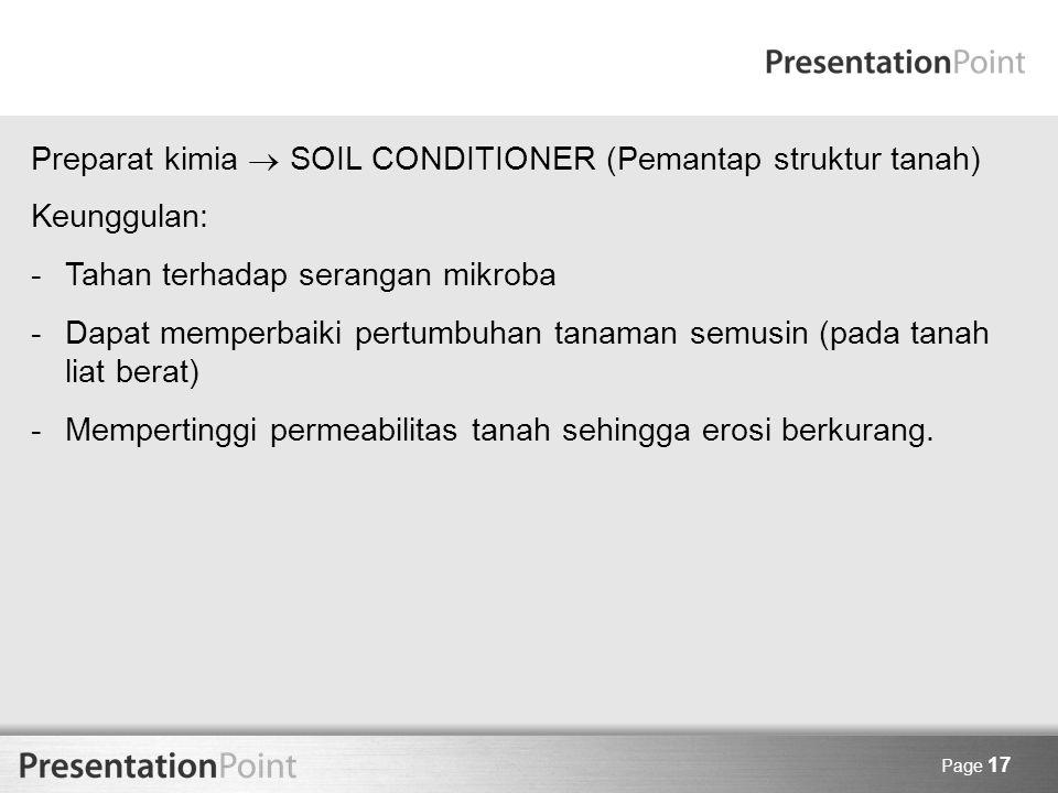 Page 17 Preparat kimia  SOIL CONDITIONER (Pemantap struktur tanah) Keunggulan: -Tahan terhadap serangan mikroba -Dapat memperbaiki pertumbuhan tanama