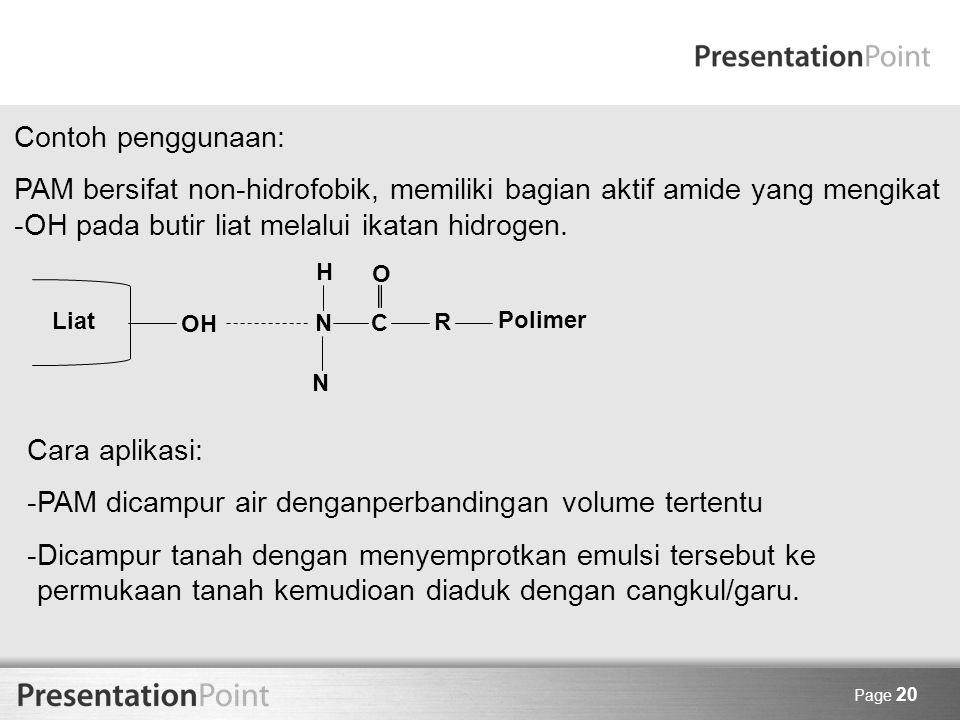 Page 20 Contoh penggunaan: PAM bersifat non-hidrofobik, memiliki bagian aktif amide yang mengikat -OH pada butir liat melalui ikatan hidrogen. Liat OH