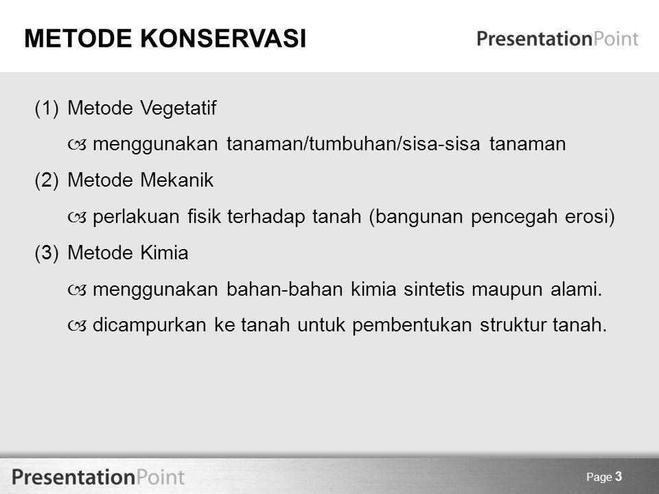 Page 3 METODE KONSERVASI (1)Metode Vegetatif  menggunakan tanaman/tumbuhan/sisa-sisa tanaman (2)Metode Mekanik  perlakuan fisik terhadap tanah (bang
