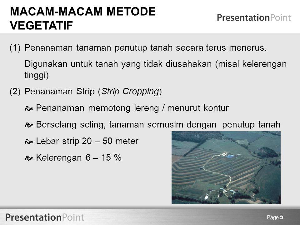 Page 5 MACAM-MACAM METODE VEGETATIF (1)Penanaman tanaman penutup tanah secara terus menerus. Digunakan untuk tanah yang tidak diusahakan (misal kelere