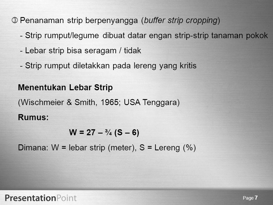 Page 8 (3) Pergiliran tanaman dan pupuk hijau (conservation rotation) Prinsip, seperti metode strip cropping (4)Sistem Pertanian Hutan (Agroforestry) Mengintegrasikan tanaman pohon dengan tanaman rendah (5)Pemanfaatan sisa-sisa tanaman MULSA - Daun/batang tumbuhan dipotong-potong kemudian disebarkan ke permukaan tanah (setebal 25-30 cm).