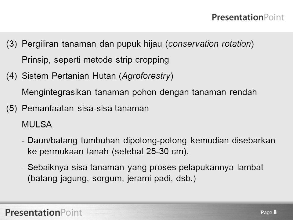 Page 8 (3) Pergiliran tanaman dan pupuk hijau (conservation rotation) Prinsip, seperti metode strip cropping (4)Sistem Pertanian Hutan (Agroforestry)