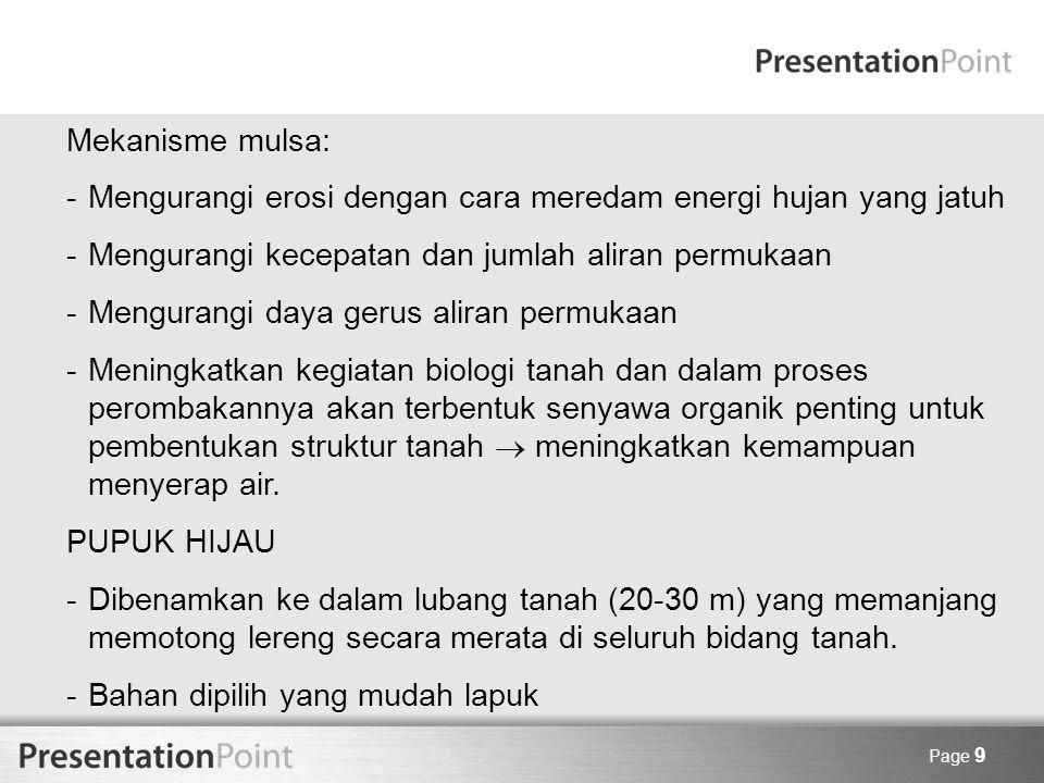 Page 9 Mekanisme mulsa: -Mengurangi erosi dengan cara meredam energi hujan yang jatuh -Mengurangi kecepatan dan jumlah aliran permukaan -Mengurangi da