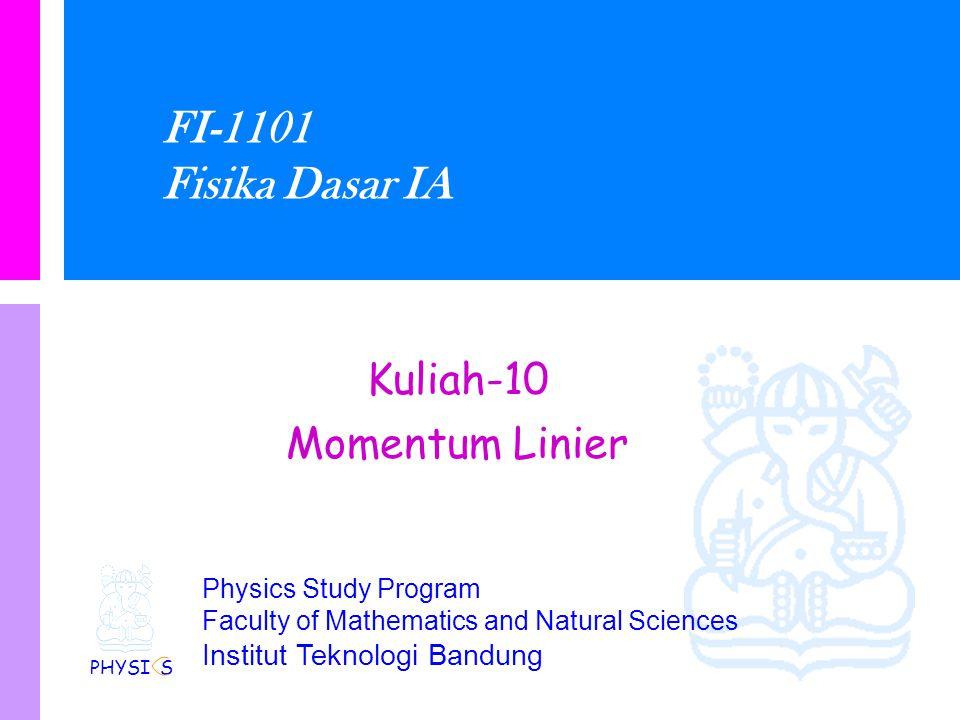 Physics Study Program - FMIPA | Institut Teknologi Bandung PHYSI S Contoh 1: Tumbukan Inelastik 1-D … Tinjau energi kinetik sebelum dan sesudah tumbukan Sebelum: Sesudah: Sehingga Energi kinetik tidak konservatif.