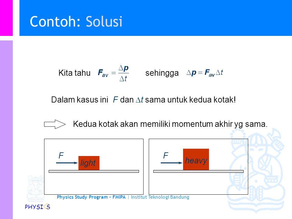 Physics Study Program - FMIPA | Institut Teknologi Bandung PHYSI S Contoh: Gaya dan Impuls Dua kotak, yang satu lebih berat dari yang lain, mula-mula