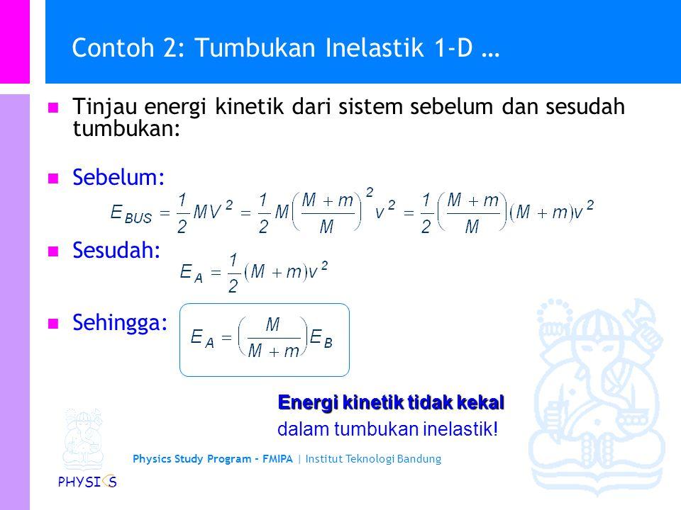 Physics Study Program - FMIPA | Institut Teknologi Bandung PHYSI S Contoh 2: Tumbukan Inelastik 1-D … Sebelum tumbukan: Gunakan kekekalan momentum unt