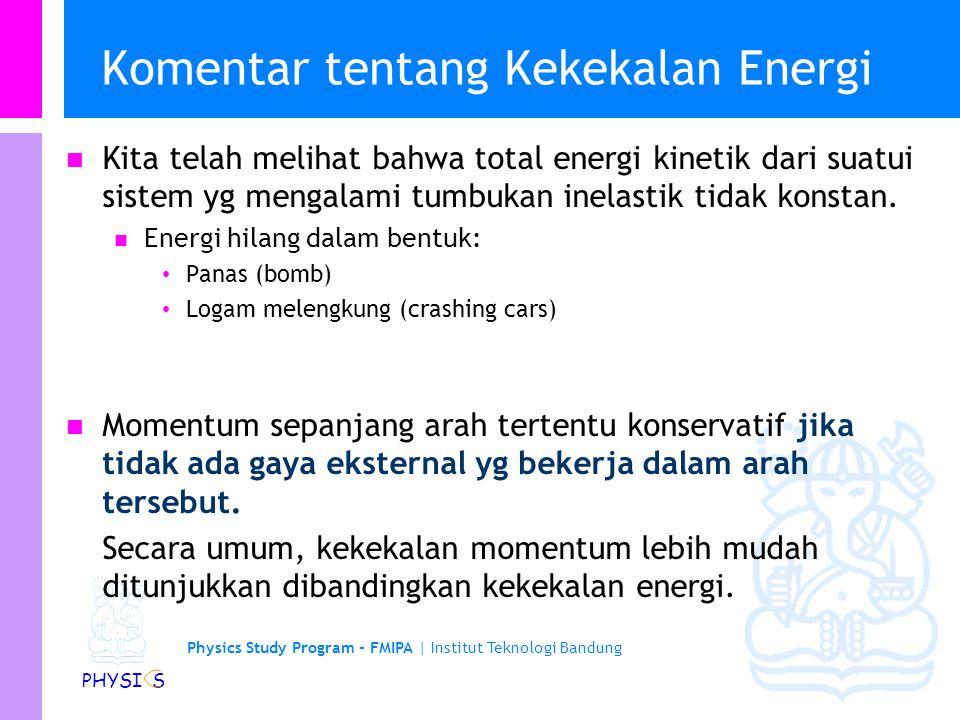 Physics Study Program - FMIPA | Institut Teknologi Bandung PHYSI S Contoh: Ledakan… P Tidak ada gaya eksternal, P harus konstan.. Semua momentum salin