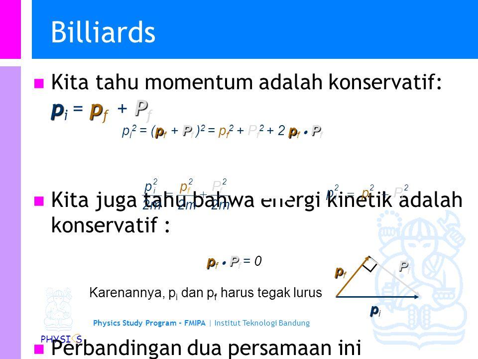 Physics Study Program - FMIPA | Institut Teknologi Bandung PHYSI S Billiards. Tinjau kasus dimana satu bola dalam keadaan diam. ppfppf ppippi F PPfPPf