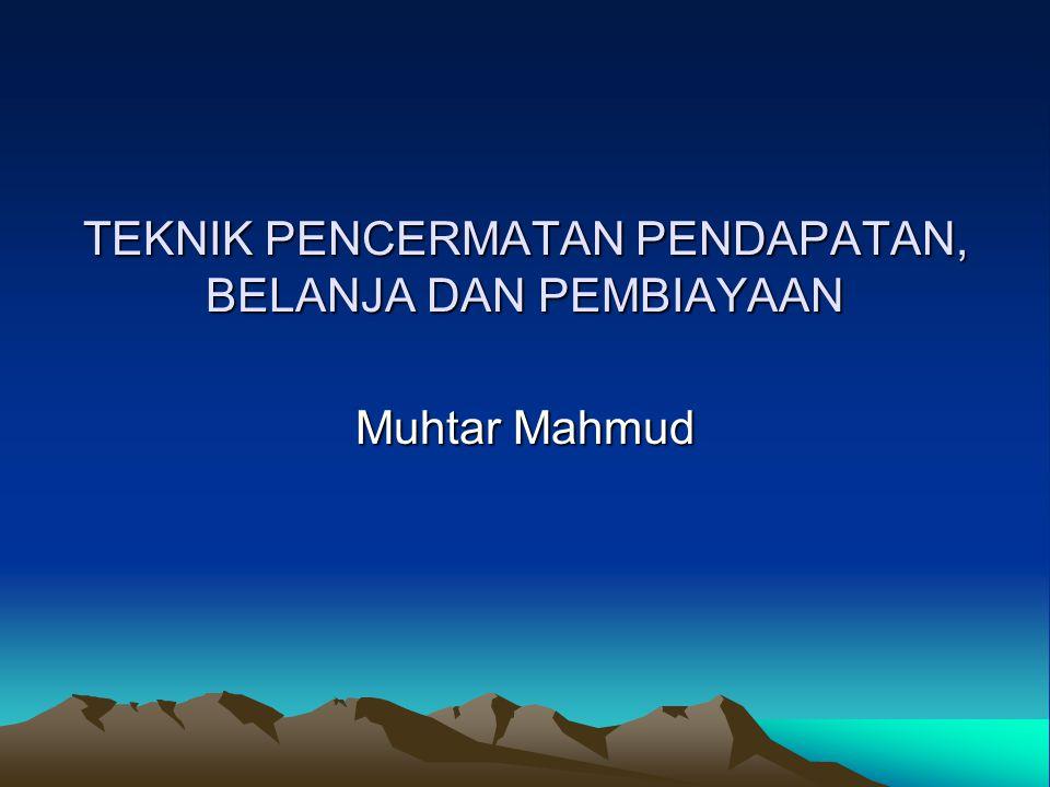 TEKNIK PENCERMATAN PENDAPATAN, BELANJA DAN PEMBIAYAAN Muhtar Mahmud