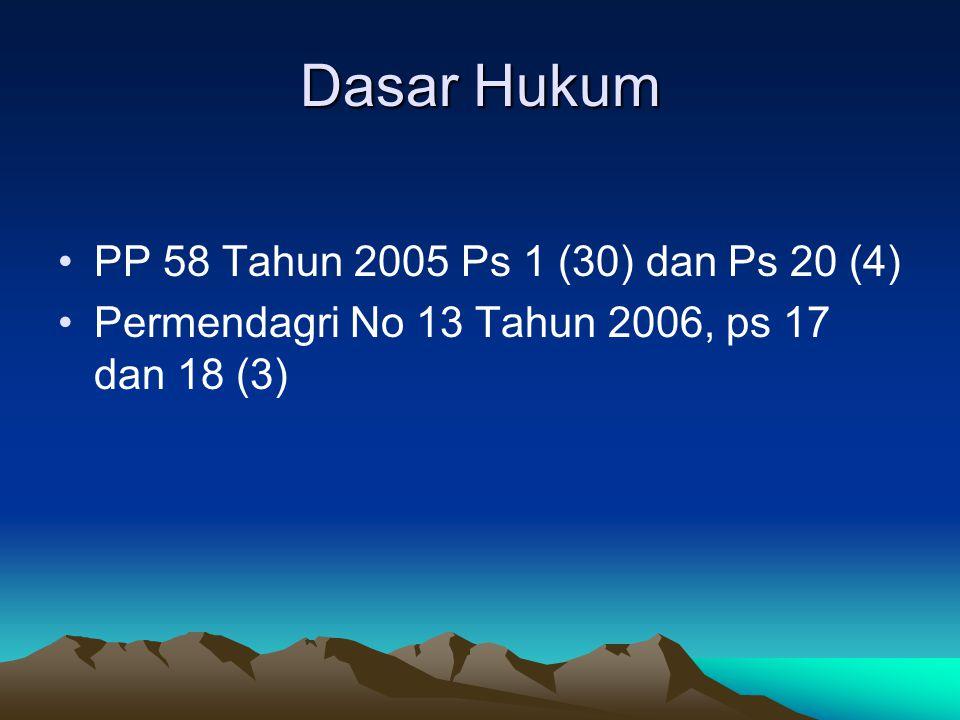 Dasar Hukum PP 58 Tahun 2005 Ps 1 (30) dan Ps 20 (4) Permendagri No 13 Tahun 2006, ps 17 dan 18 (3)