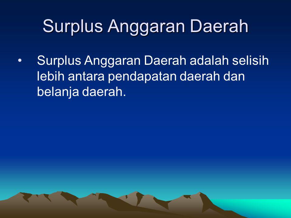 Surplus Anggaran Daerah Surplus Anggaran Daerah adalah selisih lebih antara pendapatan daerah dan belanja daerah.