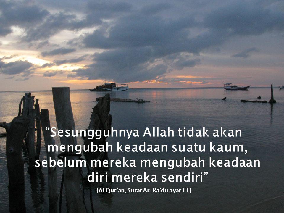 """""""Sesungguhnya Allah tidak akan mengubah keadaan suatu kaum, sebelum mereka mengubah keadaan diri mereka sendiri"""" (Al Qur'an, Surat Ar-Ra'du ayat 11)"""