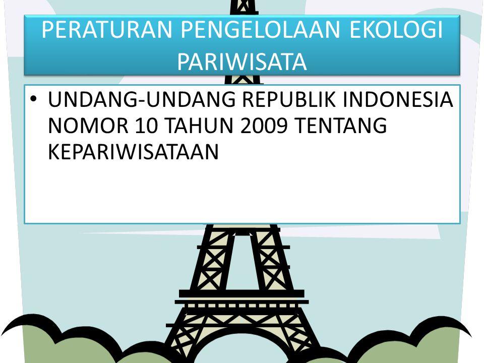 PERATURAN PENGELOLAAN EKOLOGI PARIWISATA UNDANG-UNDANG REPUBLIK INDONESIA NOMOR 10 TAHUN 2009 TENTANG KEPARIWISATAAN
