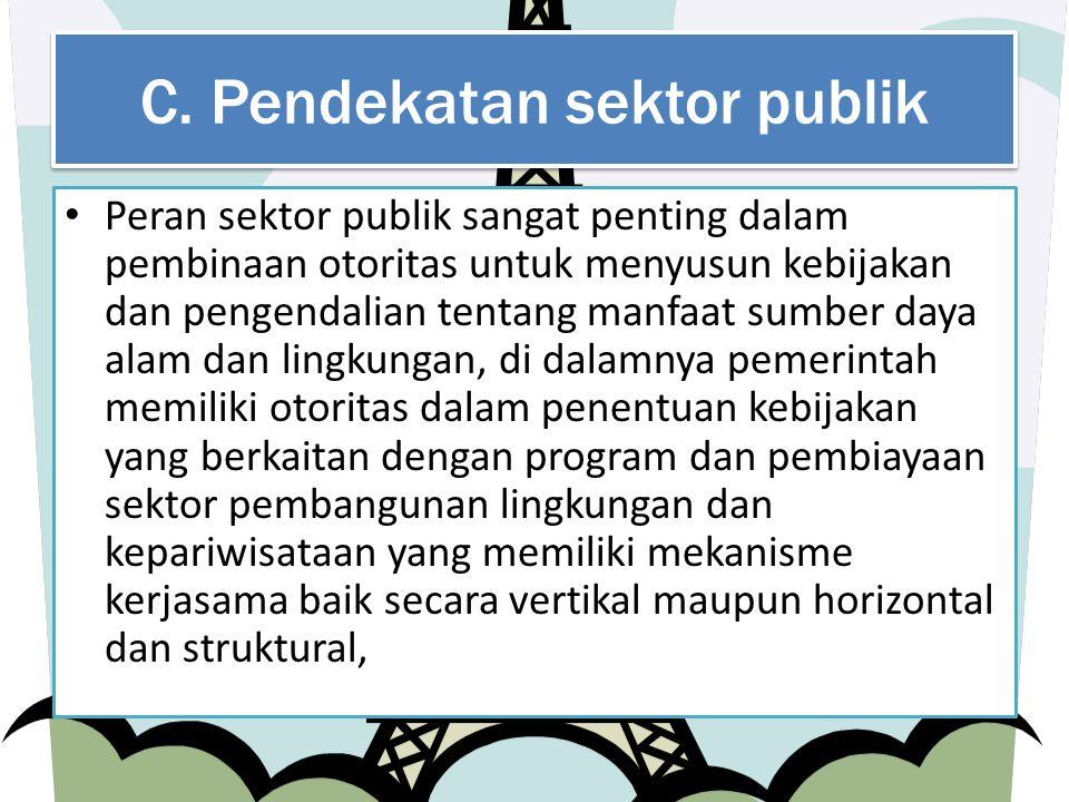 C. Pendekatan sektor publik Peran sektor publik sangat penting dalam pembinaan otoritas untuk menyusun kebijakan dan pengendalian tentang manfaat sumb