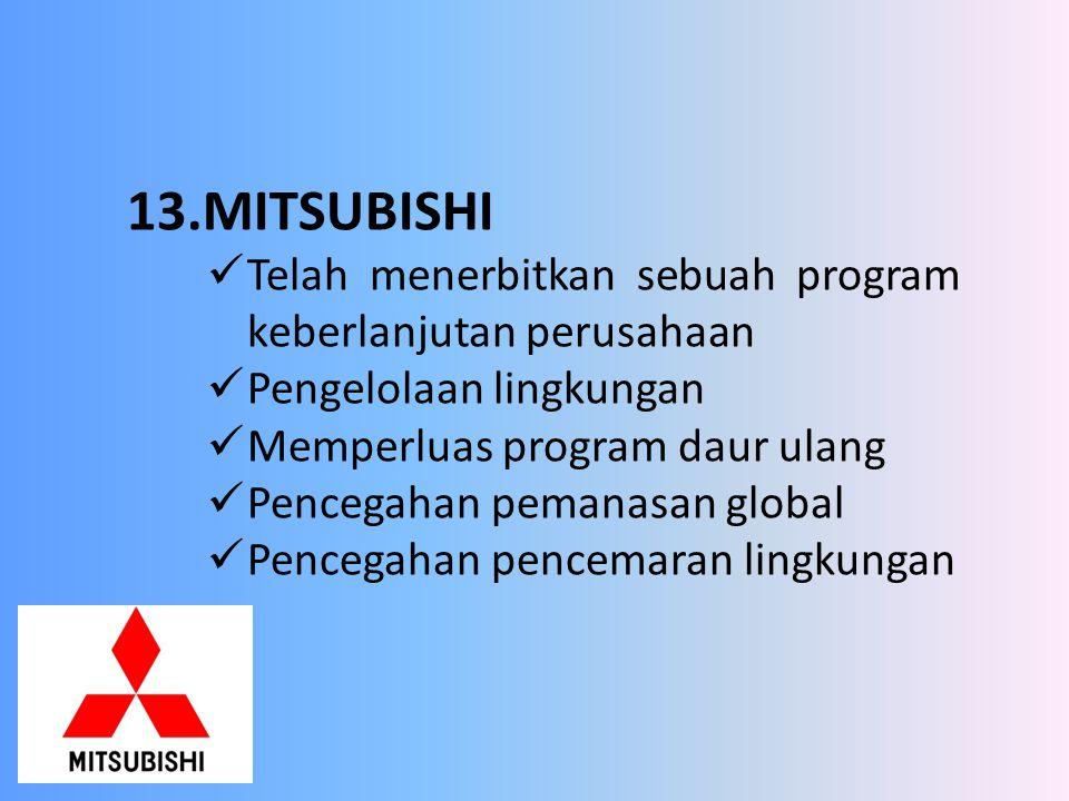 13.MITSUBISHI Telah menerbitkan sebuah program keberlanjutan perusahaan Pengelolaan lingkungan Memperluas program daur ulang Pencegahan pemanasan glob