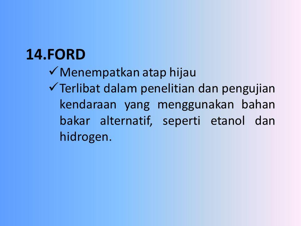 14.FORD Menempatkan atap hijau Terlibat dalam penelitian dan pengujian kendaraan yang menggunakan bahan bakar alternatif, seperti etanol dan hidrogen.