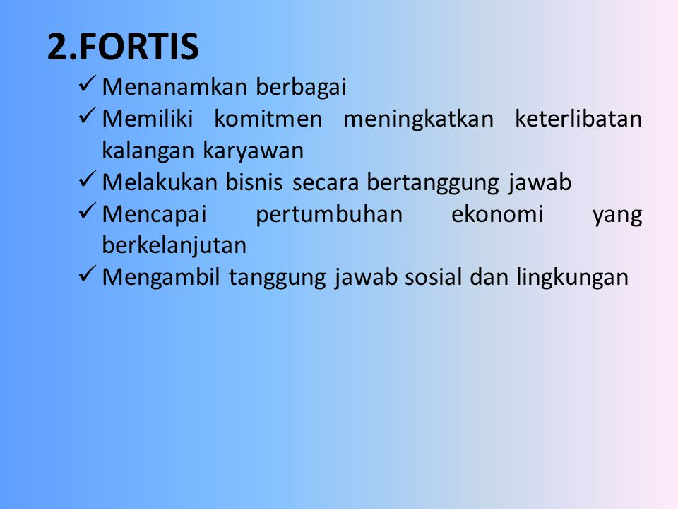 2.FORTIS Menanamkan berbagai Memiliki komitmen meningkatkan keterlibatan kalangan karyawan Melakukan bisnis secara bertanggung jawab Mencapai pertumbu