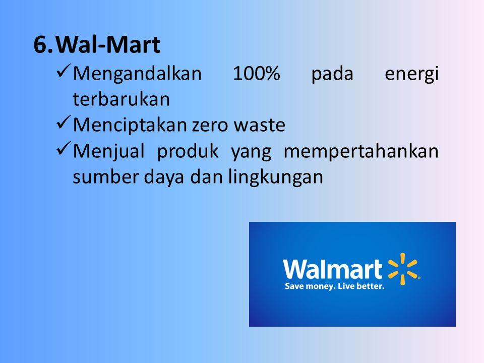 6.Wal-Mart Mengandalkan 100% pada energi terbarukan Menciptakan zero waste Menjual produk yang mempertahankan sumber daya dan lingkungan