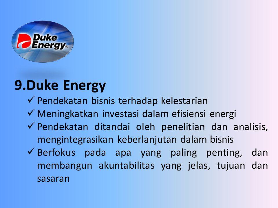 9.Duke Energy Pendekatan bisnis terhadap kelestarian Meningkatkan investasi dalam efisiensi energi Pendekatan ditandai oleh penelitian dan analisis, m