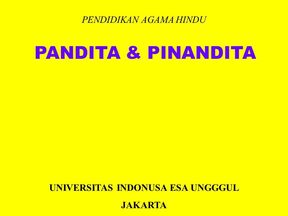PENDIDIKAN AGAMA HINDU UNIVERSITAS INDONUSA ESA UNGGGUL JAKARTA PANDITA & PINANDITA