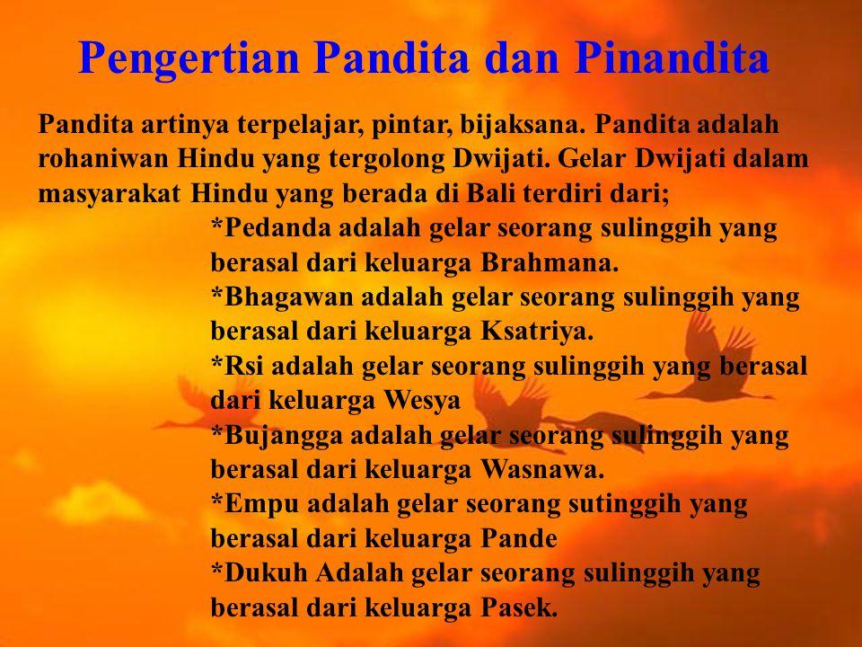 Pengertian Pandita dan Pinandita Pandita artinya terpelajar, pintar, bijaksana.