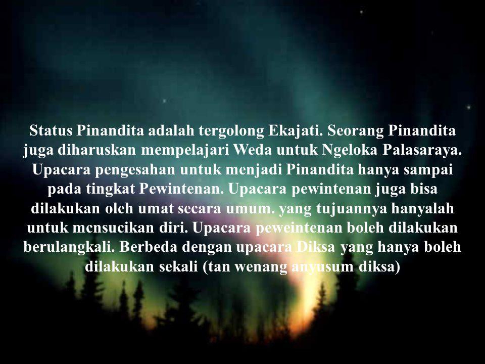 Status Pinandita adalah tergolong Ekajati.