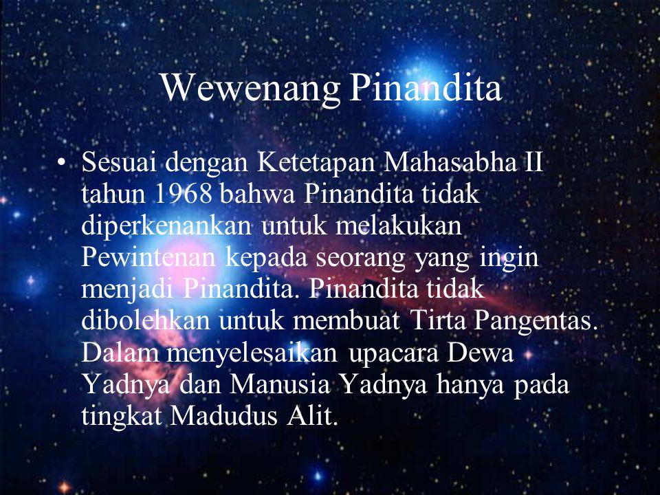 Wewenang Pinandita Sesuai dengan Ketetapan Mahasabha II tahun 1968 bahwa Pinandita tidak diperkenankan untuk melakukan Pewintenan kepada seorang yang ingin menjadi Pinandita.
