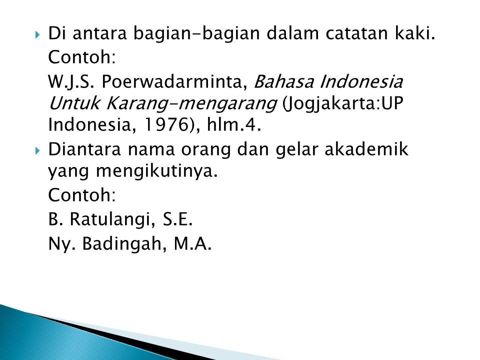  Di antara bagian-bagian dalam catatan kaki. Contoh: W.J.S. Poerwadarminta, Bahasa Indonesia Untuk Karang-mengarang (Jogjakarta:UP Indonesia, 1976),