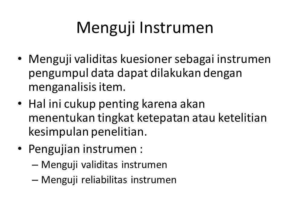 Menguji Instrumen Menguji validitas kuesioner sebagai instrumen pengumpul data dapat dilakukan dengan menganalisis item.