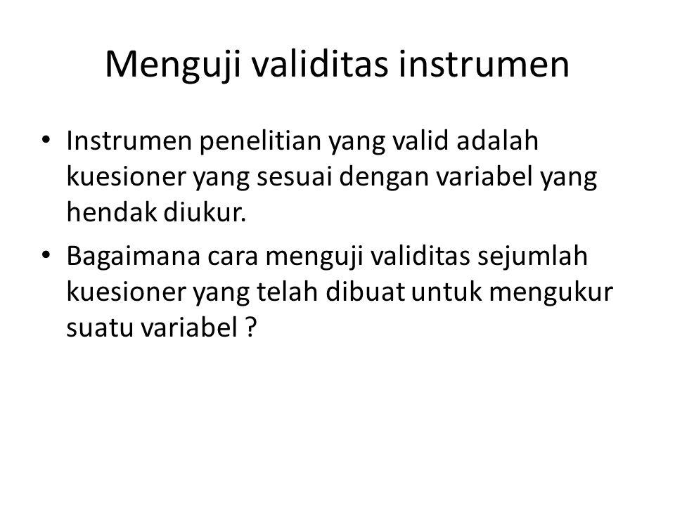 Menguji validitas instrumen Instrumen penelitian yang valid adalah kuesioner yang sesuai dengan variabel yang hendak diukur.