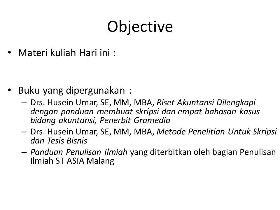 Objective Materi kuliah Hari ini : Buku yang dipergunakan : – Drs.