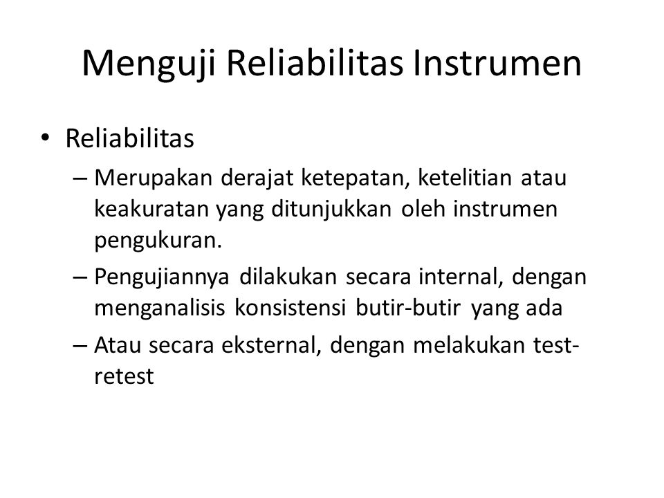 Menguji Reliabilitas Instrumen Reliabilitas – Merupakan derajat ketepatan, ketelitian atau keakuratan yang ditunjukkan oleh instrumen pengukuran.