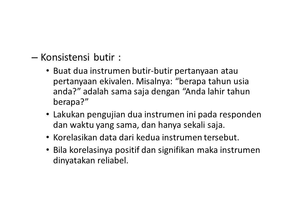 – Konsistensi butir : Buat dua instrumen butir-butir pertanyaan atau pertanyaan ekivalen.