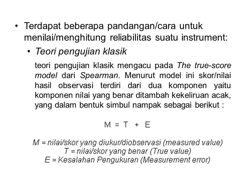 Terdapat beberapa pandangan/cara untuk menilai/menghitung reliabilitas suatu instrument: Teori pengujian klasik teori pengujian klasik mengacu pada The true-score model dari Spearman.