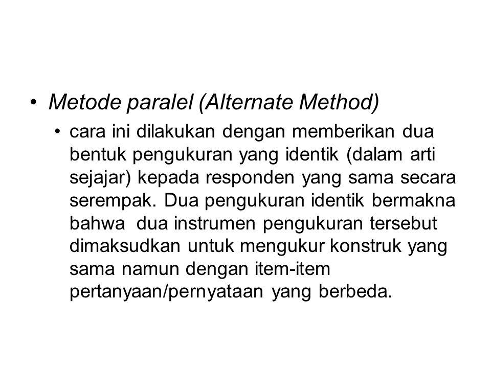 Metode paralel (Alternate Method) cara ini dilakukan dengan memberikan dua bentuk pengukuran yang identik (dalam arti sejajar) kepada responden yang sama secara serempak.
