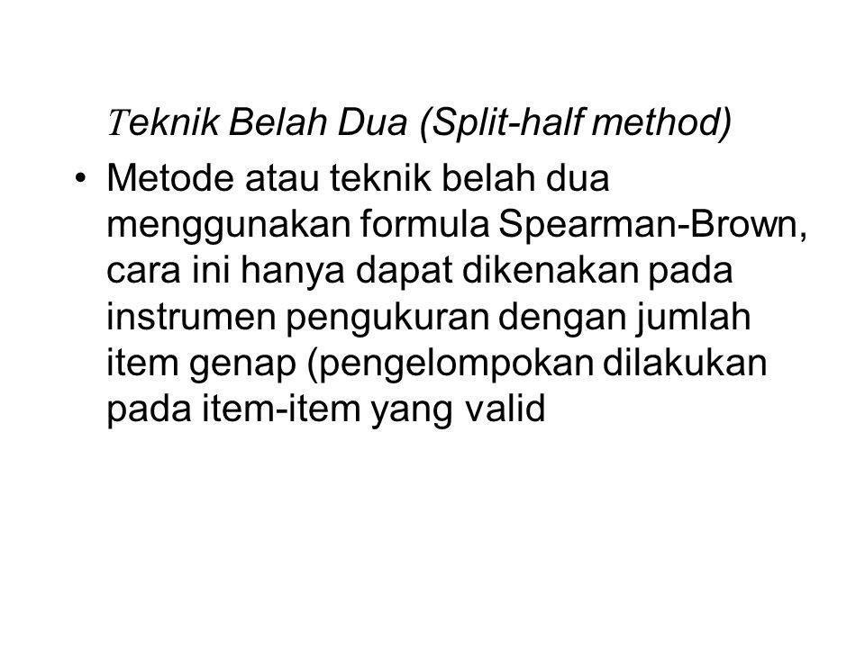 T eknik Belah Dua (Split-half method) Metode atau teknik belah dua menggunakan formula Spearman-Brown, cara ini hanya dapat dikenakan pada instrumen pengukuran dengan jumlah item genap (pengelompokan dilakukan pada item-item yang valid