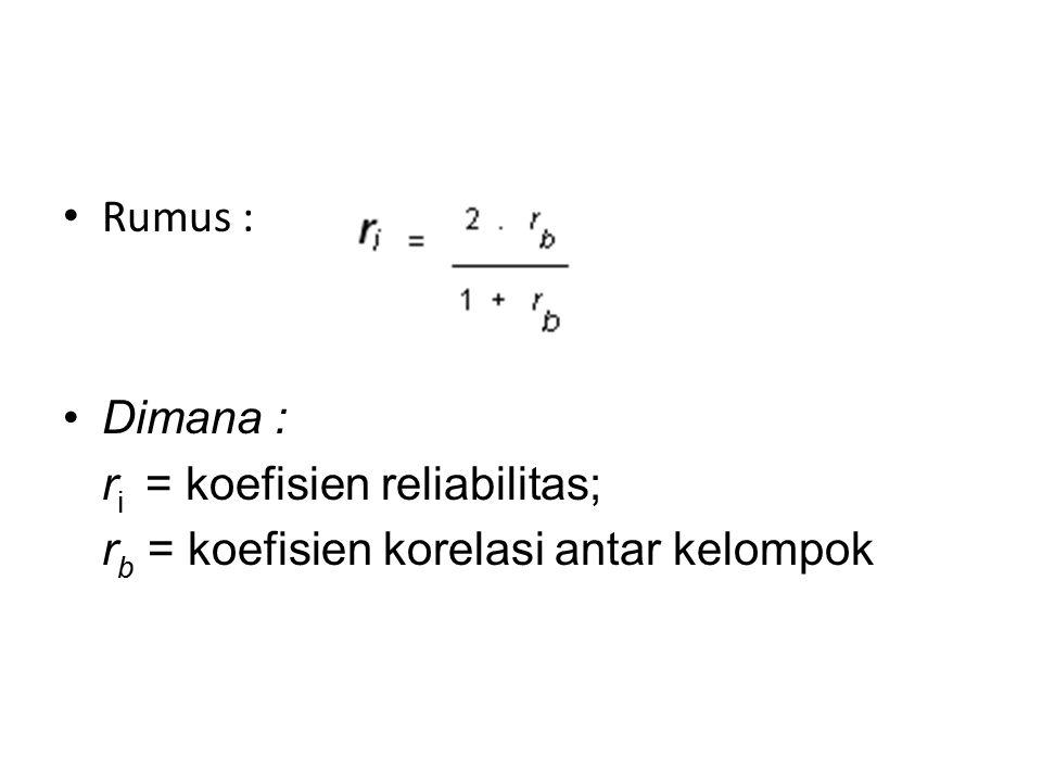Rumus : Dimana : r i = koefisien reliabilitas; r b = koefisien korelasi antar kelompok