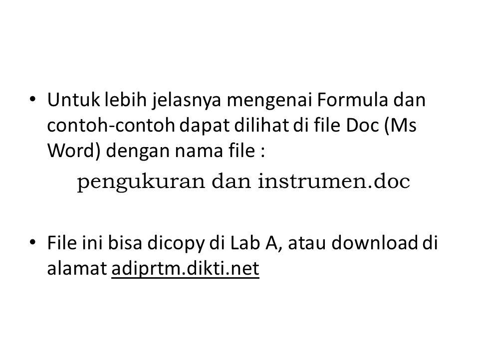 Untuk lebih jelasnya mengenai Formula dan contoh-contoh dapat dilihat di file Doc (Ms Word) dengan nama file : pengukuran dan instrumen.doc File ini bisa dicopy di Lab A, atau download di alamat adiprtm.dikti.net