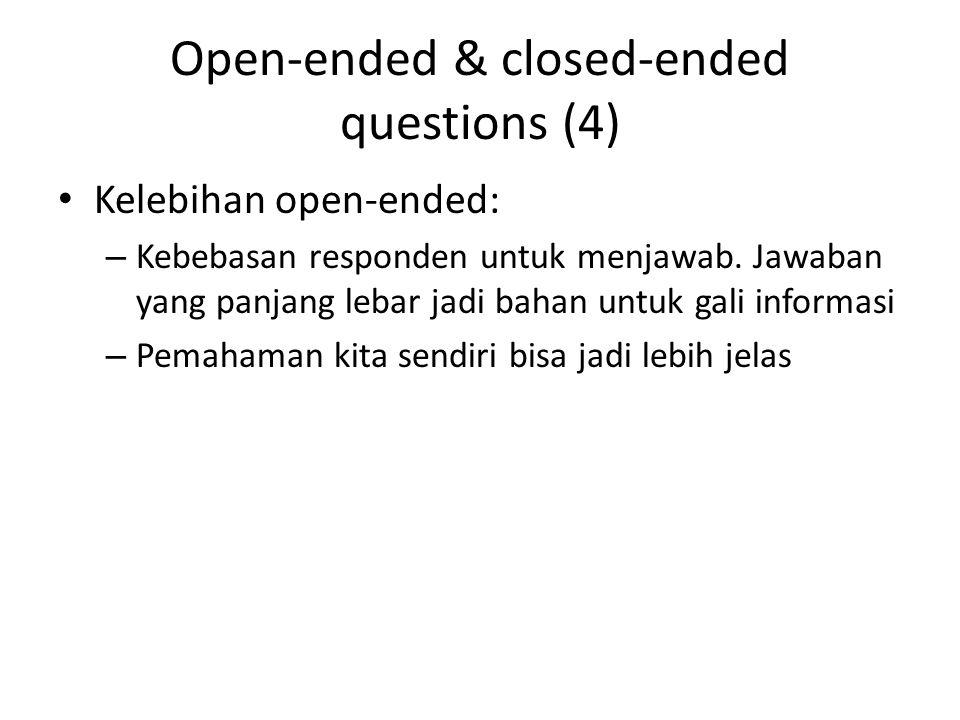 Open-ended & closed-ended questions (4) Kelebihan open-ended: – Kebebasan responden untuk menjawab.
