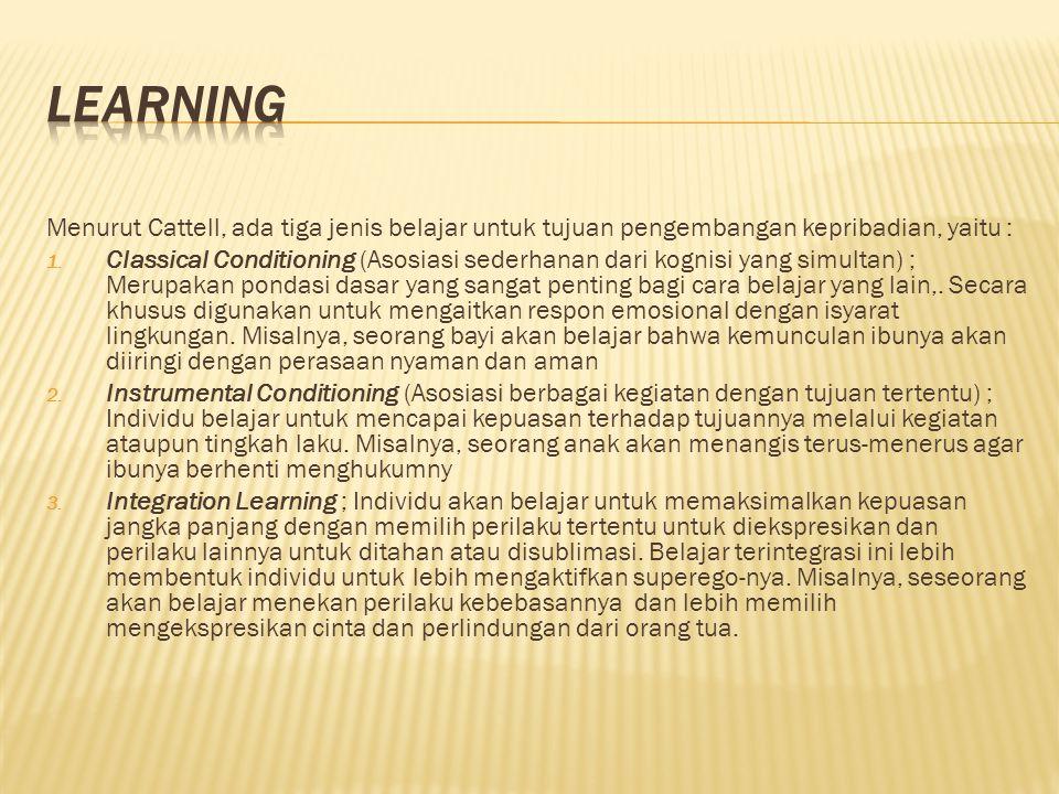 Menurut Cattell, ada tiga jenis belajar untuk tujuan pengembangan kepribadian, yaitu : 1.