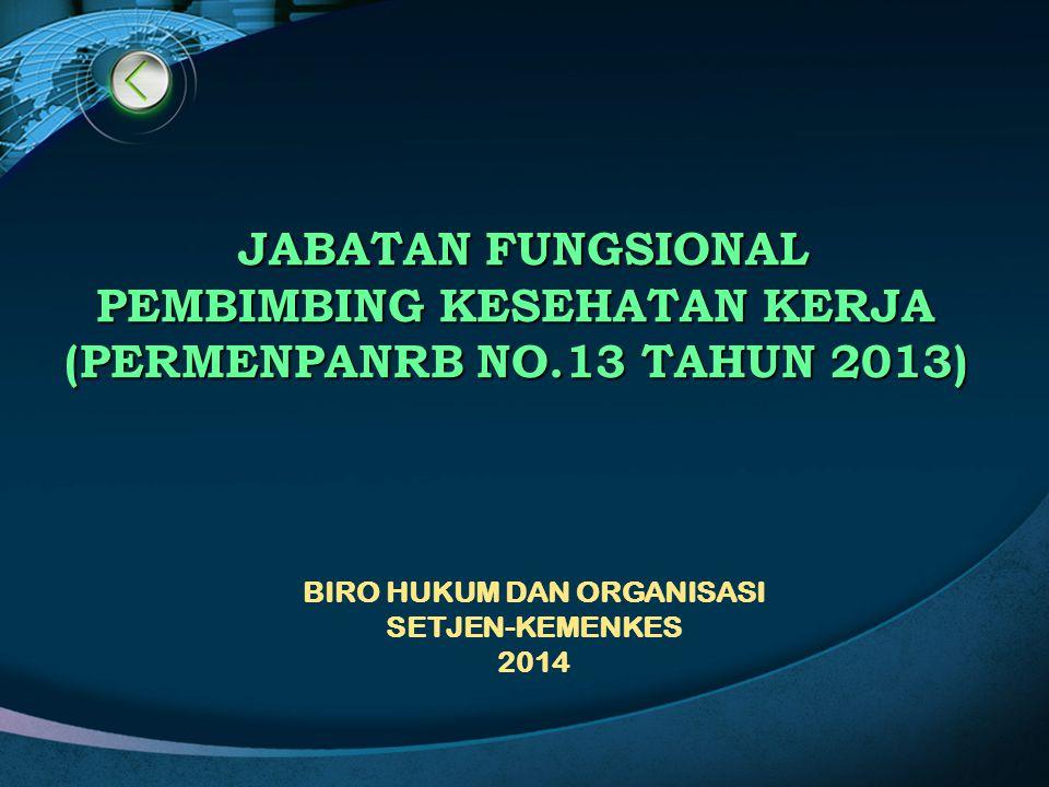 JABATAN FUNGSIONAL JABATAN FUNGSIONAL PEMBIMBING KESEHATAN KERJA (PERMENPANRB NO.13 TAHUN 2013) BIRO HUKUM DAN ORGANISASI SETJEN-KEMENKES 2014