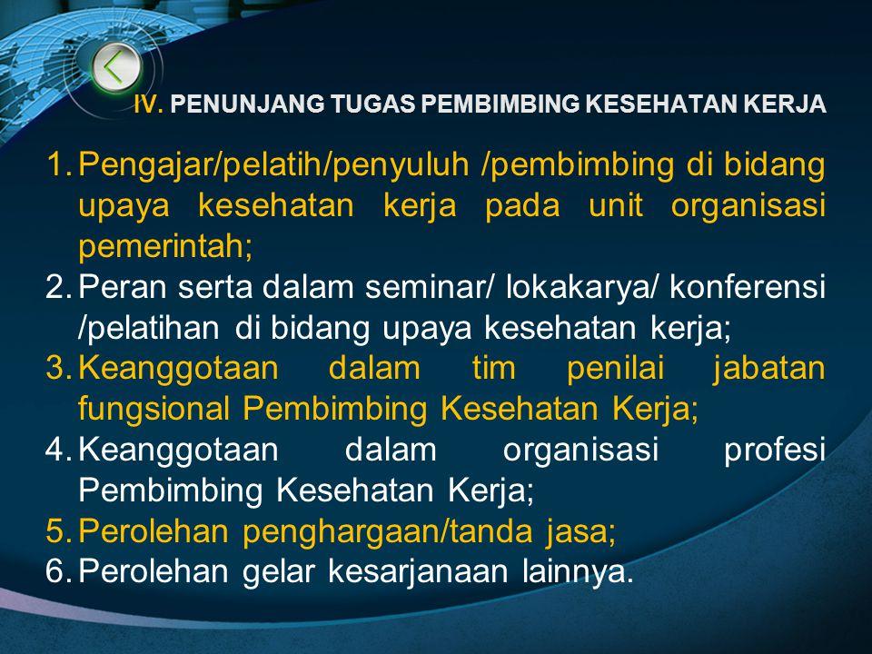 IV. PENUNJANG TUGAS PEMBIMBING KESEHATAN KERJA 1.Pengajar/pelatih/penyuluh /pembimbing di bidang upaya kesehatan kerja pada unit organisasi pemerintah