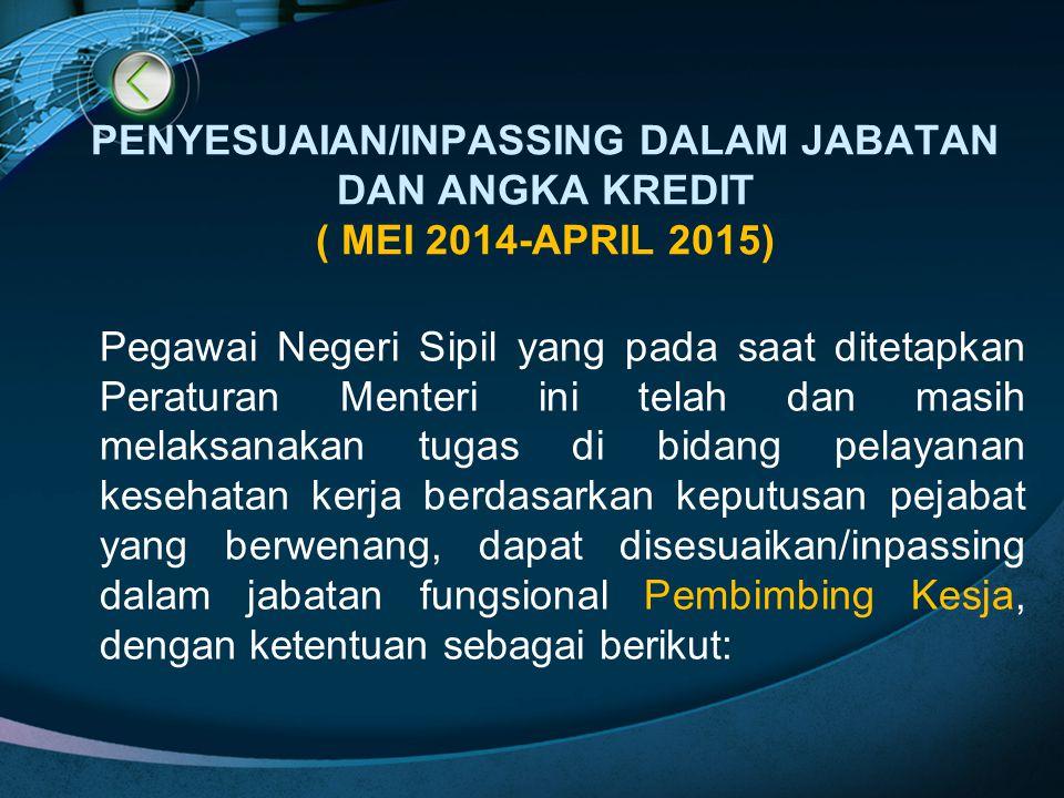 PENYESUAIAN/INPASSING DALAM JABATAN DAN ANGKA KREDIT ( MEI 2014-APRIL 2015) Pegawai Negeri Sipil yang pada saat ditetapkan Peraturan Menteri ini telah