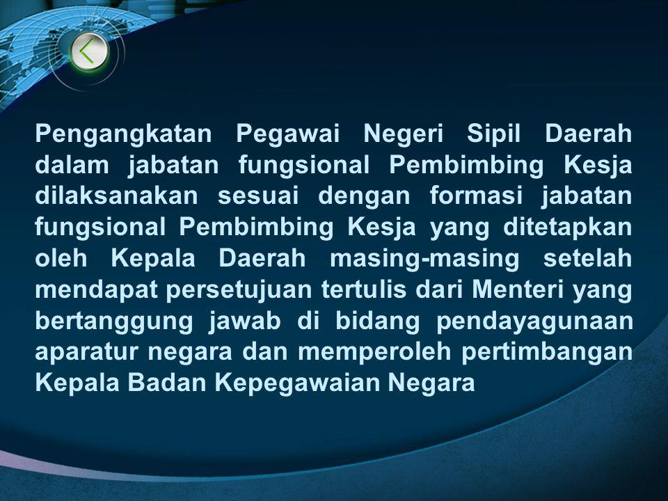 Pengangkatan Pegawai Negeri Sipil Daerah dalam jabatan fungsional Pembimbing Kesja dilaksanakan sesuai dengan formasi jabatan fungsional Pembimbing Ke