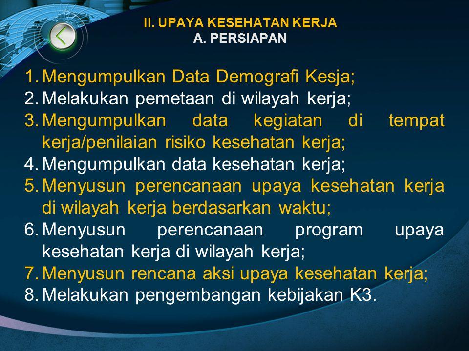 II. UPAYA KESEHATAN KERJA A. PERSIAPAN 1.Mengumpulkan Data Demografi Kesja; 2.Melakukan pemetaan di wilayah kerja; 3.Mengumpulkan data kegiatan di tem