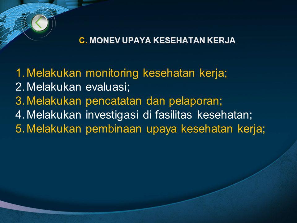 C. MONEV UPAYA KESEHATAN KERJA 1.Melakukan monitoring kesehatan kerja; 2.Melakukan evaluasi; 3.Melakukan pencatatan dan pelaporan; 4.Melakukan investi